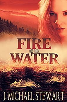 Fire on the Water (Ranger Jackson Hart Book 2) by [Stewart, J. Michael]