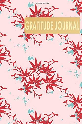 Download Gratitude Journal: Gratitude Diaries & Daily Self Reflection for Busy person , Vintage Red Blossom Cover (Mindfulness Journal) (Volume 4) PDF