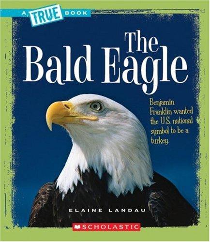 The Bald Eagle (True Books) (Illustrated Bald Eagle)