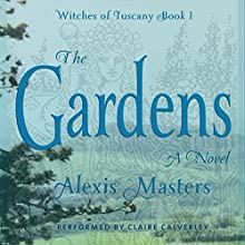 The Gardens: Witches of Tuscany, Book 1 Audiobook by Alexis Masters Narrated by Claire Calverley