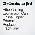 After Gaining Legitimacy, Can Online Higher Education Replace Traditional College? | Jeffrey J. Selingo