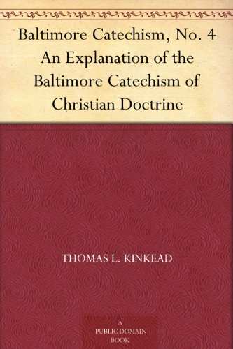 Baltimore Catechism, No. 4 An Explanation of the Baltimore Catechism of Christian Doctrine