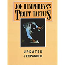 Joe Humphreys's Trout Tactics: Updated & Expanded