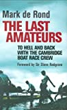 Last Amateurs, Mark De Rond, 1848310153