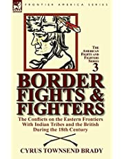 Border Fights & Fighters: the Conflicts on the Eastern Frontiers With Indian Tribes and the British During the 18th Century