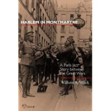 Harlem in Montmartre: A Paris Jazz Story between the Great Wars