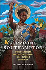 Surviving Southampton: African American Women and Resistance in Nat  Turner's Community (Women, Gender, and Sexuality in American History):  Holden, Vanessa M.: 9780252085857: Amazon.com: Books