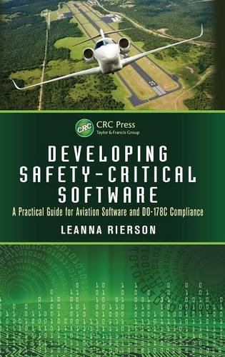 Developing Safety-Critical Software: A Practical Guide for Aviation Software and DO-178C Compliance by Rierson Leanna