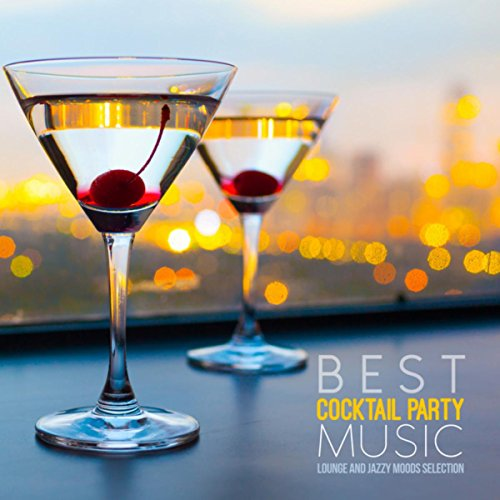Best Cocktail Party Music: Lounge and Jazzy Moods Selection