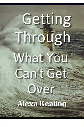 Getting Through What You Can't Get Over by [Keating, Alexa]