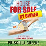 House for Sale by Owner : Quick Tips on Selling Real Estate | Priscilla Greene