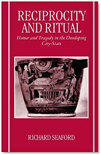 Reciprocity and Ritual: Homer and Tragedy in the Developing City-State (Clarendon Paperbacks)