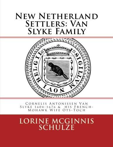 New Netherland Settlers: Cornelis Antonissen Van Slyke 1604-1676 &  his French-Mohawk Wife Ots-Toch (Volume 10)