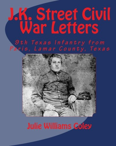 J.K. Street Civil War Letters: 9th Texas Infantry from Paris, Lamar County, Texas pdf