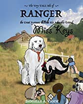 The Very Tall Tale Of Ranger The Great Pyrenees And His Adorable Friend Miss Keys: Adventures Of Ranger And Keys