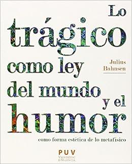 Donde Descargar Libros Trágico Como Ley Del Mundo Y El Humor,lo Falco Epub