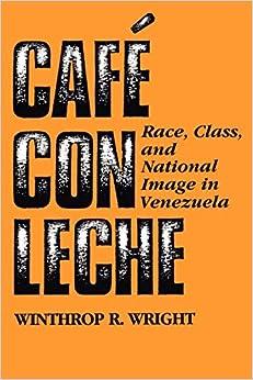 Café con leche: Race, Class, and National Image in Venezuela