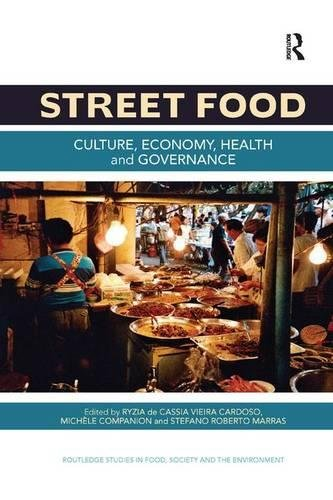 Street Food: Culture; economy; health and governance (Routledge Studies in Food; Society and the Environment)