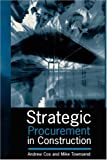 Strategic Procurement in Construction, Andrew Cox and Mike Townsend, 0727725998