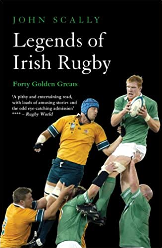 Legends of Irish Rugby: Forty Golden Greats