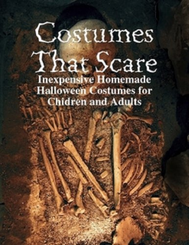 Inexpensive Costumes (Costumes that Scare - Inexpensive Homemade Halloween Costumes for Children and Adults)