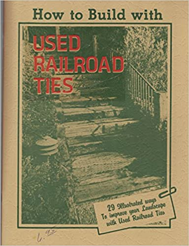 How to Build with Used Railroad Ties: Glenn H  Martin: Amazon com: Books