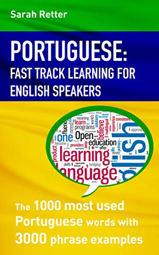 PORTUGUESE: FAST TRACK LEARNING FOR ENGLISH SPEAKERS: The 1000 most used Portuguese words with 3.000 phrase examples. If you speak English, this is the book to improve your Portuguese. (Fast Track Learning)