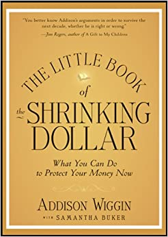 The Little Book of the Shrinking Dollar: What You Can Do to Protect Your Money Now (Little Books. Big Profits) 9781118245255 Economics Textbooks at amazon