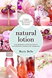 Natural Lotion: 50 Homemade Lotion Recipes To Save Money & Avoid Toxic Chemicals