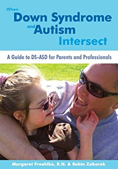 When Down Syndrome and Autism Intersect: A Guide to DS-ASD for Parents and Professionals - Popular Autism Related Book