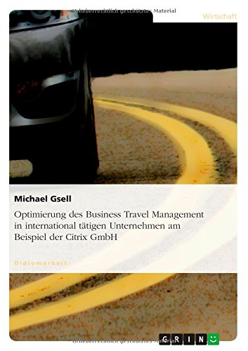 Optimierung Des Business Travel Management in International Tatigen Unternehmen Am Beispiel Der Citrix Gmbh  [Gsell, Michael] (Tapa Blanda)