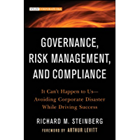 Governance, Risk Management, and Compliance: It Can't Happen to Us--Avoiding Corporate Disaster While Driving Success (Wiley Corporate F&A Book 570)