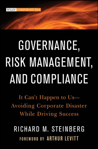 Governance, Risk Management, and Compliance: It Can't Happen to Us--Avoiding Corporate Disaster While Driving Success ()