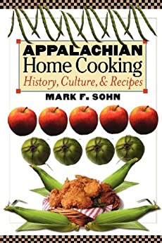 Appalachian Home Cooking: History, Culture, and Recipes by [Sohn, Mark F.]