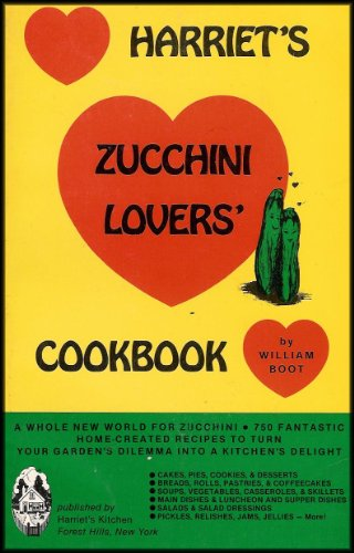 Harriet's Zucchini Lovers' Cookbook (750 Home Created Recipes)