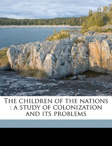 Download The children of the nations: a study of colonization and its problems PDF