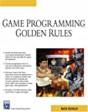 Game Programming Golden Rules (Game Development Series)