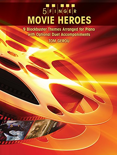 5 Finger Piano Music (5 Finger Movie Heroes: 9 Blockbuster Themes Arranged for Piano with Optional Duet Accompaniments)