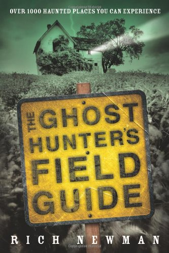 The Ghost Hunter's Field Guide: Over 1000 Haunted Places You Can Experience -