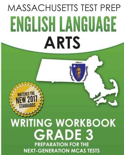 MASSACHUSETTS TEST PREP English Language Arts Writing Workbook Grade 3: Preparation for the Next-Generation MCAS Tests