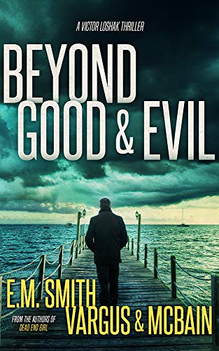 Beyond Good & Evil: A Serial Killer Thriller (Victor Loshak Book 1) by [Vargus, L.T., McBain, Tim, Smith, E.M.]