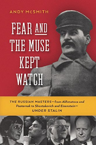 Download Fear and the Muse Kept Watch: The Russian Masters—from Akhmatova and Pasternak to Shostakovich and Eisenstein—Under Stalin ebook
