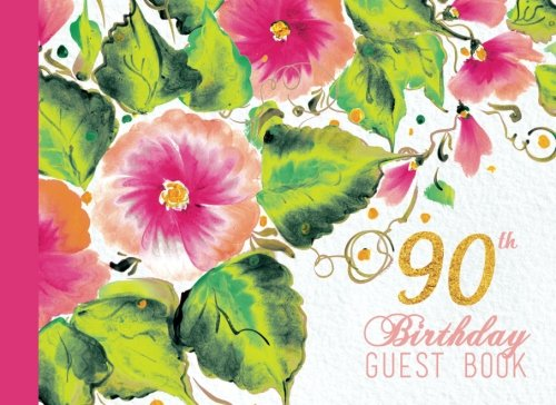 90th Birthday Guest Book: Pink And Coral Floral Watercolor Guestbook, Ninety, 90, 90th Anniversary