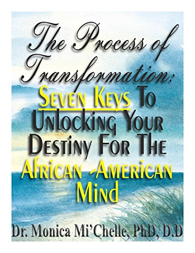 Search : THE PROCESS OF TRANSFORMATION: SEVEN KEYS TO UNLOCKING YOUR DESTINY FOR THE AFRICAN-AMERICAN MIND