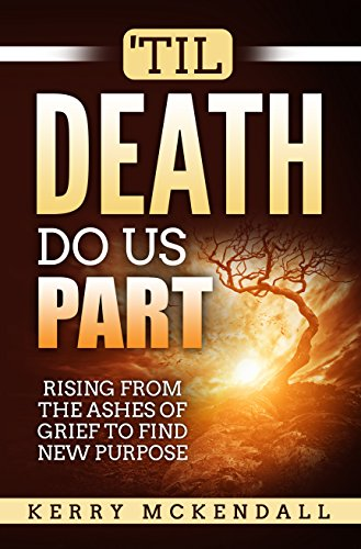 'TIL DEATH DO US PART: Rising from the Ashes of Grief to Find New Purpose