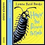 Harry the Poisonous Centipede | Lynne Reid Banks