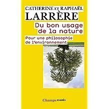 Du bon usage de la nature: Pour une philosophie de l'environnement (Champs Essais t. 944) (French Edition)