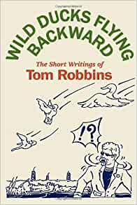 Wild Ducks Flying Backward: Tom Robbins: 9780553804515 ...