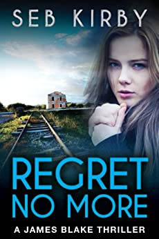 REGRET NO MORE: (US Edition) (James Blake Book 2) by [Kirby, Seb]