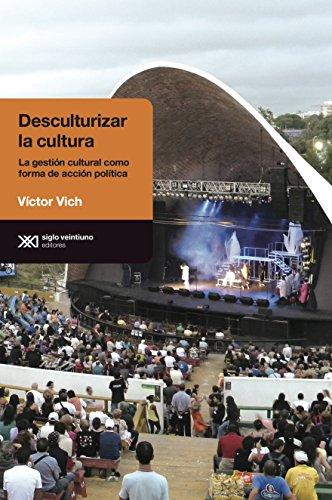 Descargar Libro Desculturalizar La Cultura: La Gestión Cultural Como Forma De Acción Política Víctor Vich